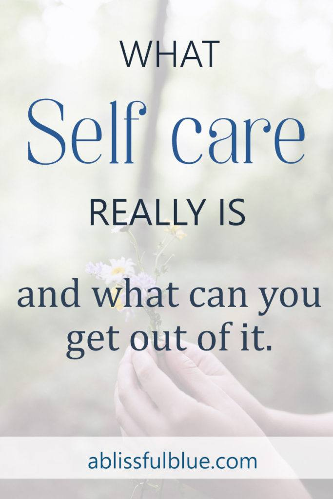 Self Care What It Is And Why You Need One A Blissful Blue